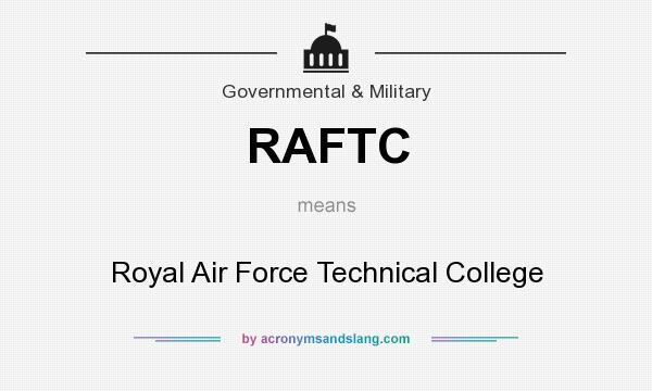 What does RAFTC mean? It stands for Royal Air Force Technical College