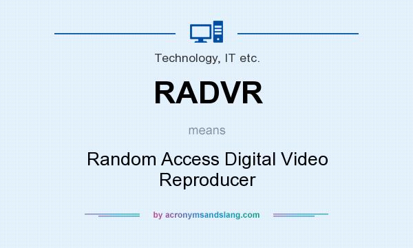 What does RADVR mean? It stands for Random Access Digital Video Reproducer