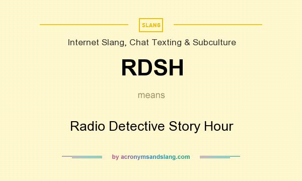 What does RDSH mean? It stands for Radio Detective Story Hour