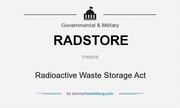 What does RADSTORE mean? It stands for Radioactive Waste Storage Act