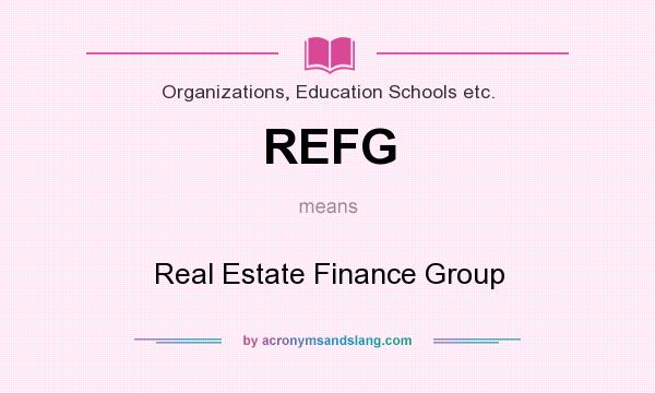 What does REFG mean? It stands for Real Estate Finance Group