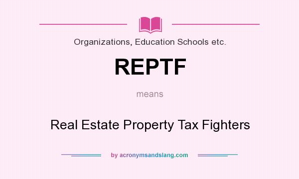 What does REPTF mean? It stands for Real Estate Property Tax Fighters