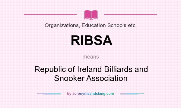 What does RIBSA mean? It stands for Republic of Ireland Billiards and Snooker Association