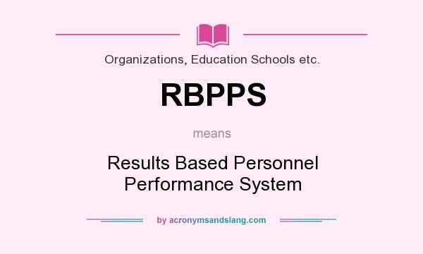 What does RBPPS mean? It stands for Results Based Personnel Performance System