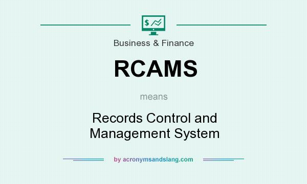 What does RCAMS mean? It stands for Records Control and Management System