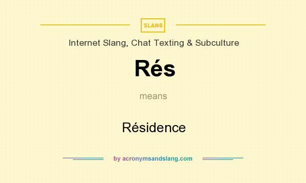 What does Rés mean? It stands for Résidence