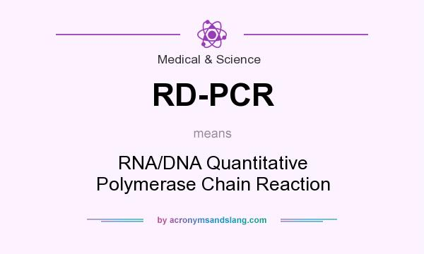 What does RD-PCR mean? It stands for RNA/DNA Quantitative Polymerase Chain Reaction