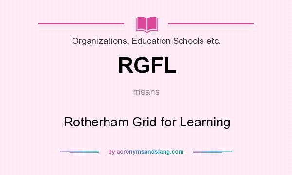 What does RGFL mean? It stands for Rotherham Grid for Learning