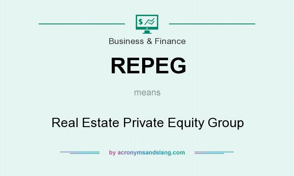 What does REPEG mean? It stands for Real Estate Private Equity Group