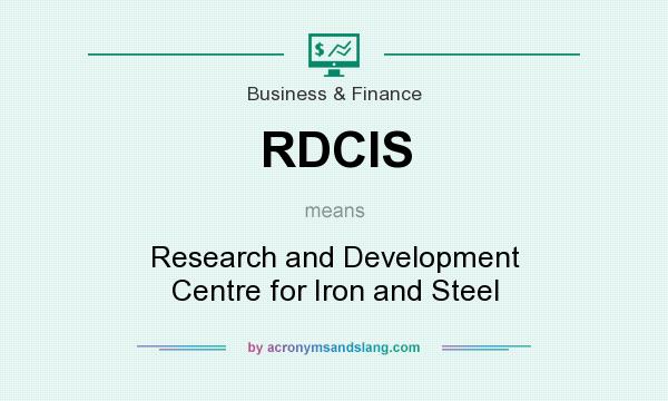 What does RDCIS mean? It stands for Research and Development Centre for Iron and Steel