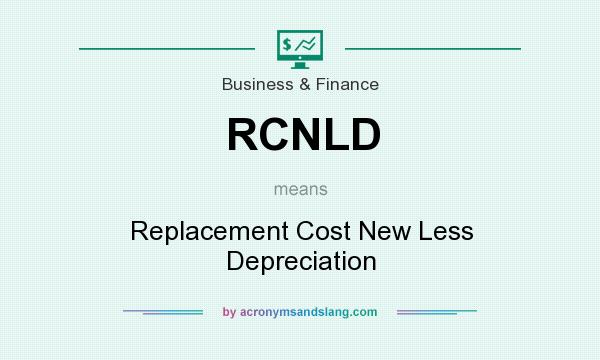 What does RCNLD mean? It stands for Replacement Cost New Less Depreciation