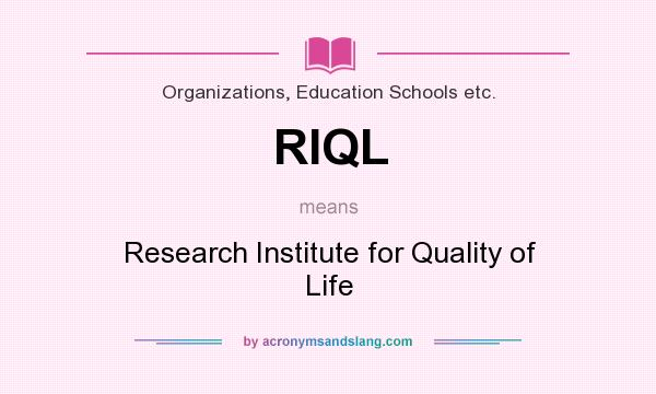 What does RIQL mean? It stands for Research Institute for Quality of Life