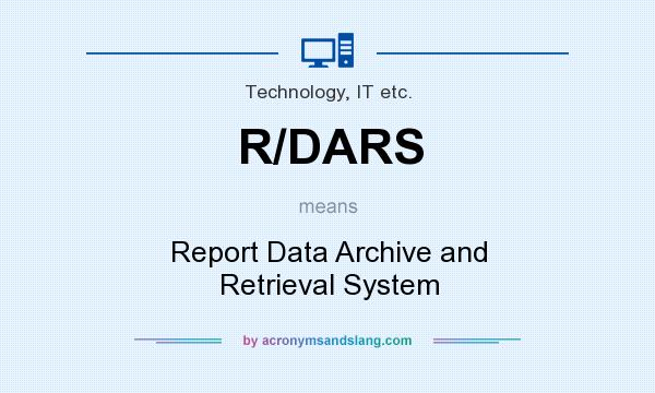 What does R/DARS mean? It stands for Report Data Archive and Retrieval System