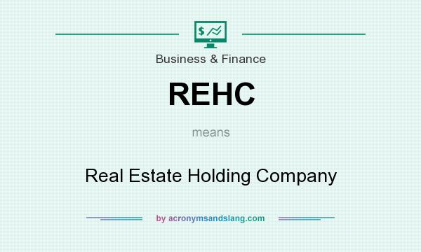 What does REHC mean? It stands for Real Estate Holding Company