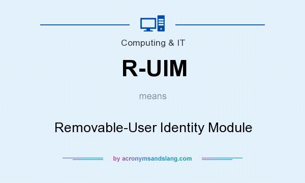 What does R-UIM mean? It stands for Removable-User Identity Module
