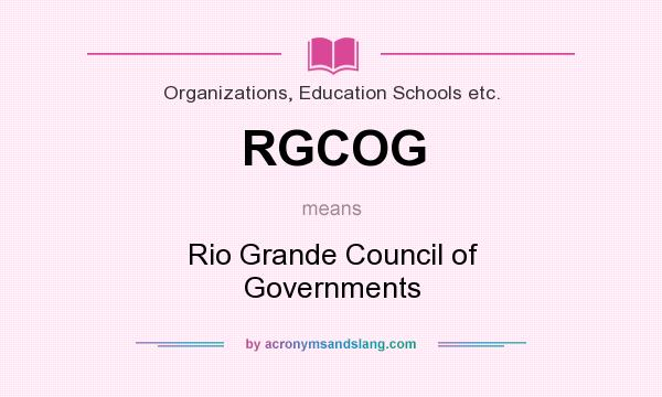 What does RGCOG mean? It stands for Rio Grande Council of Governments