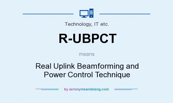 What does R-UBPCT mean? It stands for Real Uplink Beamforming and Power Control Technique