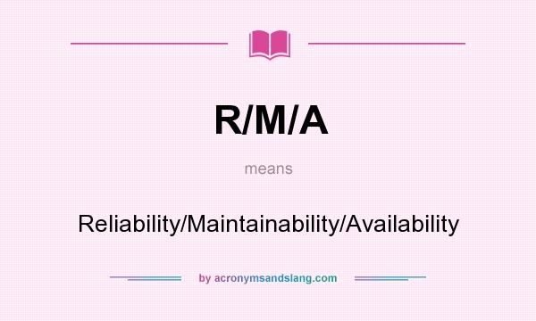 What does R/M/A mean? It stands for Reliability/Maintainability/Availability