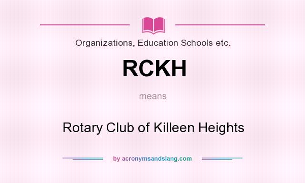 What does RCKH mean? It stands for Rotary Club of Killeen Heights