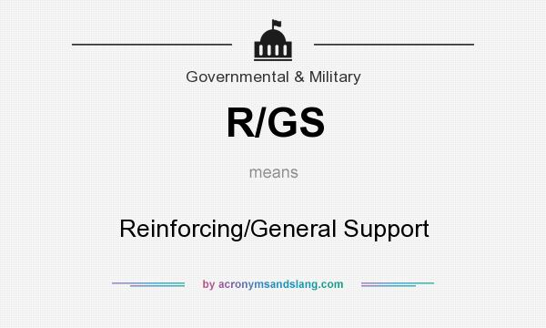 What does R/GS mean? It stands for Reinforcing/General Support