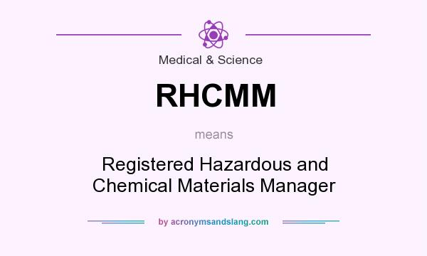 What does RHCMM mean? It stands for Registered Hazardous and Chemical Materials Manager