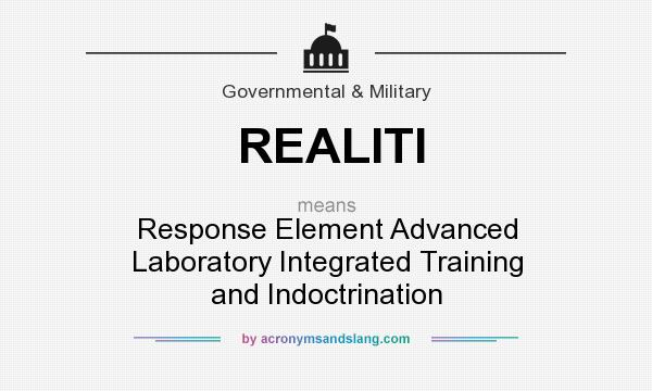 What does REALITI mean? It stands for Response Element Advanced Laboratory Integrated Training and Indoctrination