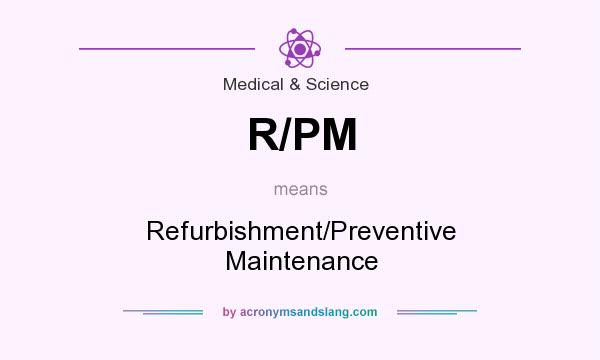 What does R/PM mean? It stands for Refurbishment/Preventive Maintenance