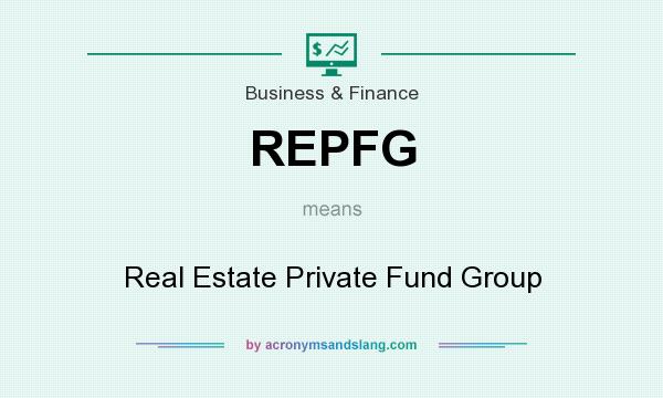 What does REPFG mean? It stands for Real Estate Private Fund Group