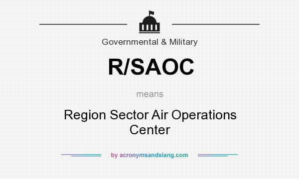 What does R/SAOC mean? It stands for Region Sector Air Operations Center