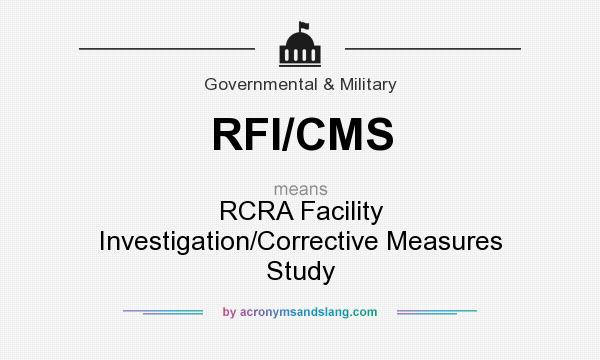 What does RFI/CMS mean? It stands for RCRA Facility Investigation/Corrective Measures Study