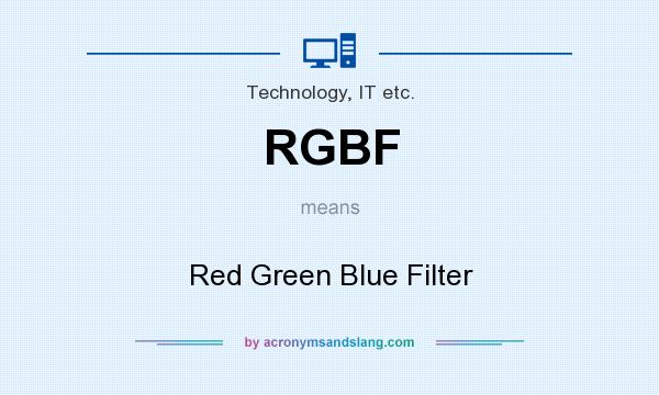 What does RGBF mean? It stands for Red Green Blue Filter
