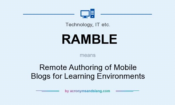 Definition of RAMBLE - RAMBLE stands for Remote Authoring of Mobile Blogs  for Learning Environments. By AcronymsAndSlang.com