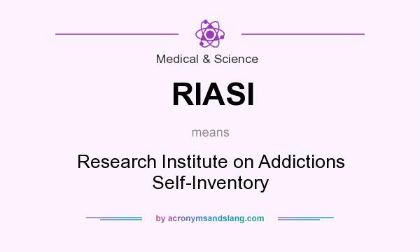 What does RIASI mean? It stands for Research Institute on Addictions Self-Inventory