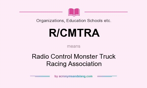 What does R/CMTRA mean? It stands for Radio Control Monster Truck Racing Association