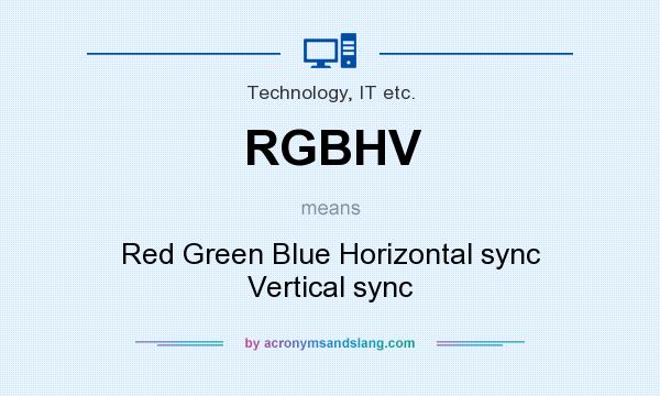 What does RGBHV mean? It stands for Red Green Blue Horizontal sync Vertical sync