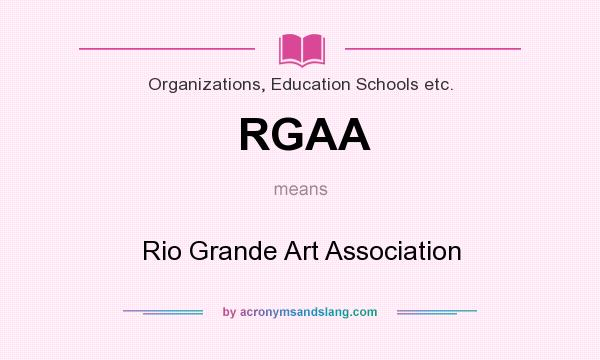 What does RGAA mean? It stands for Rio Grande Art Association