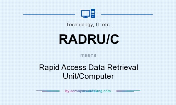 What does RADRU/C mean? It stands for Rapid Access Data Retrieval Unit/Computer