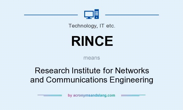 What does RINCE mean? It stands for Research Institute for Networks and Communications Engineering