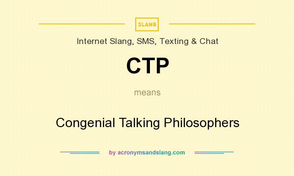 What does CTP mean? It stands for Congenial Talking Philosophers