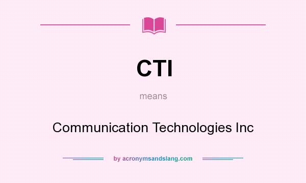 What does CTI mean? It stands for Communication Technologies Inc