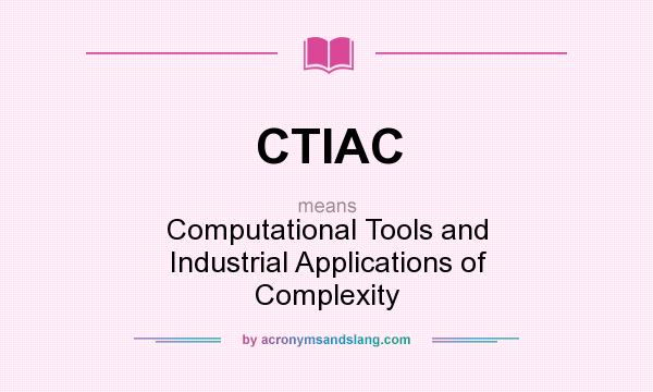 What does CTIAC mean? It stands for Computational Tools and Industrial Applications of Complexity