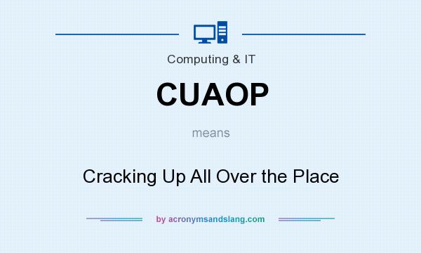 What does CUAOP mean? It stands for Cracking Up All Over the Place