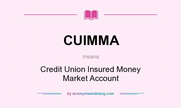 What does CUIMMA mean? It stands for Credit Union Insured Money Market Account