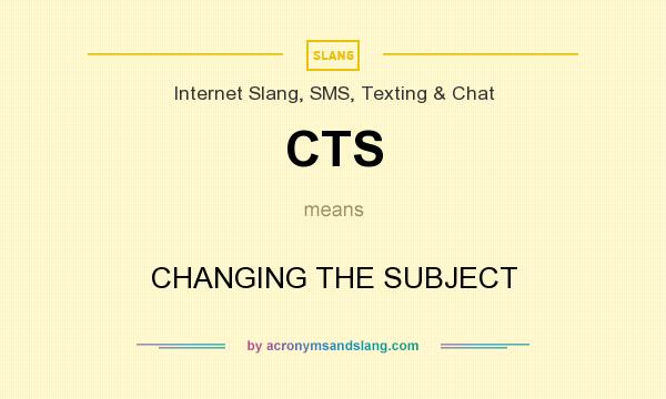 What does CTS mean? It stands for CHANGING THE SUBJECT