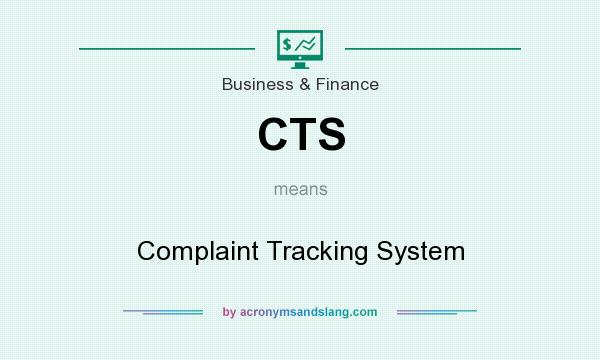 What does CTS mean? It stands for Complaint Tracking System