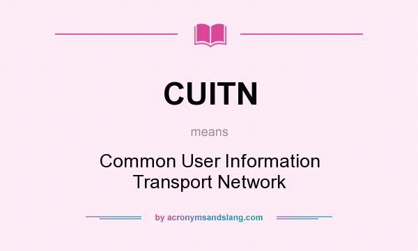 What does CUITN mean? It stands for Common User Information Transport Network