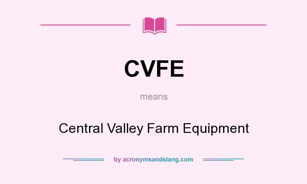 What does CVFE mean? It stands for Central Valley Farm Equipment