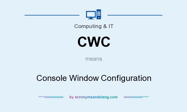What does CWC mean? It stands for Console Window Configuration