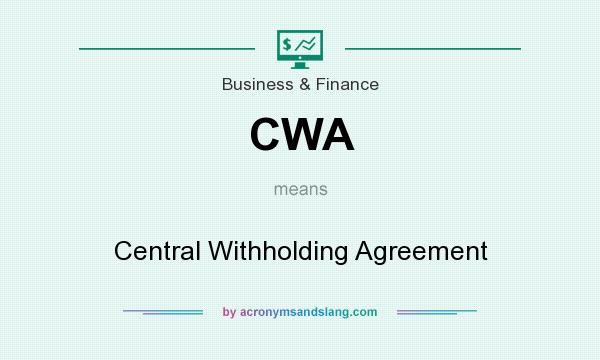 What does CWA mean? It stands for Central Withholding Agreement