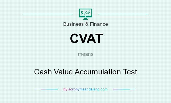 What does CVAT mean? It stands for Cash Value Accumulation Test